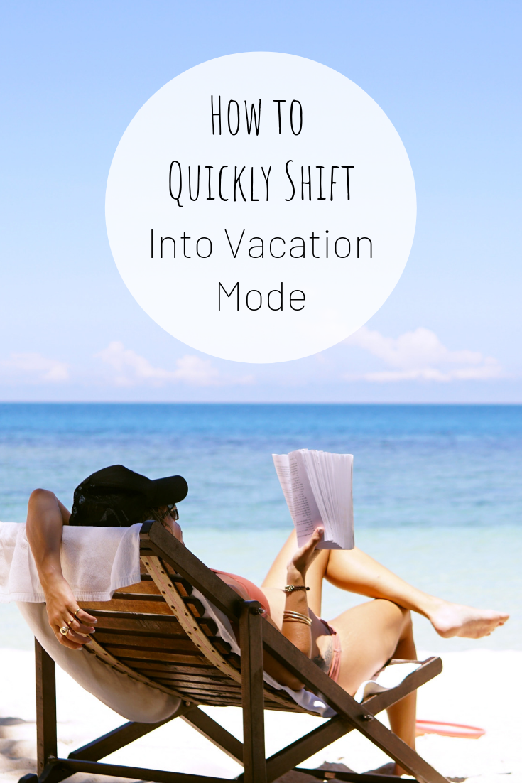 Pinterest image for How to Quickly Shift Into Vacation Mode.