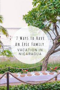 Pinterest image for 7 Ways to Have An Epic Family Vacation In Nicaragua