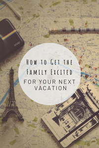 Pinterest photo of how to get the family excited for your next vacation