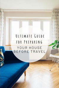 Pinterest photo for the ultimate guide for preparing your house before travel