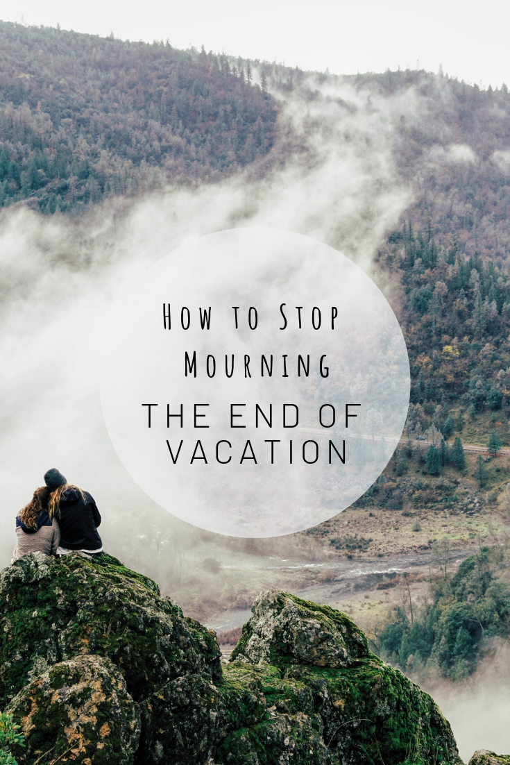 Pinterest photo for how to stop mourning the end of your vacation