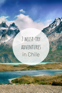 Pinterest image for 7 Life-Changing Adventures in Chile.