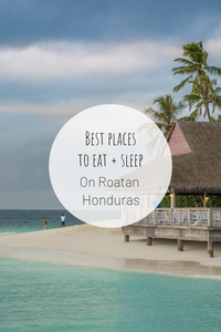 Pinterest image for Best Places to Eat + Sleep on Roatan, Honduras