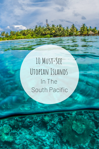 Pinterest image for 10 Must-See Utopian Islands in the South Pacific