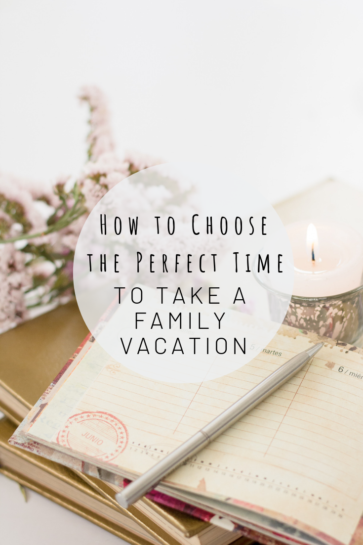 Pinterest image for how to choose the perfect time to take a family vacation