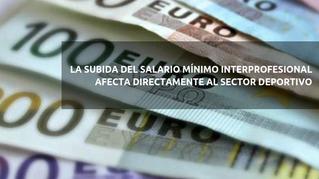 LA SUBIDA DEL SALARIO MÍNIMO INTERPROFESIONAL AFECTA DIRECTAMENTE AL SECTOR DEPORTIVO