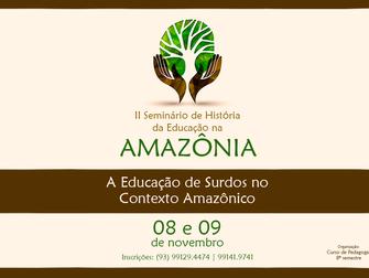 Educação de surdos é tema do II Seminário de História da Educação na Amazônia