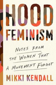 Hood Feminism: Notes from the Women That a Movement Forgot by Mekki Kendall