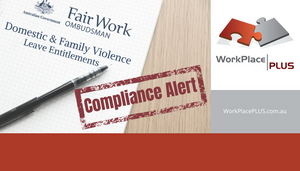 From 1 August 2018, modern awards will be varied to give employees access to 5 days of unpaid family and domestic violence leave each year. For more information and assistance, please contact Anna on 0439 533 434 or visit www.WorkPlacePLUS.com.au.