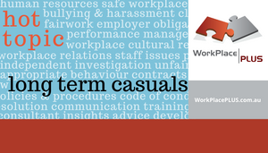 We encourage our clients to proactively approach long term casual staff to discuss their employment status, do not sit back and wait. For more information, call Anna on 0419 533 434 or visit WorkPlacePLUS.com.au
