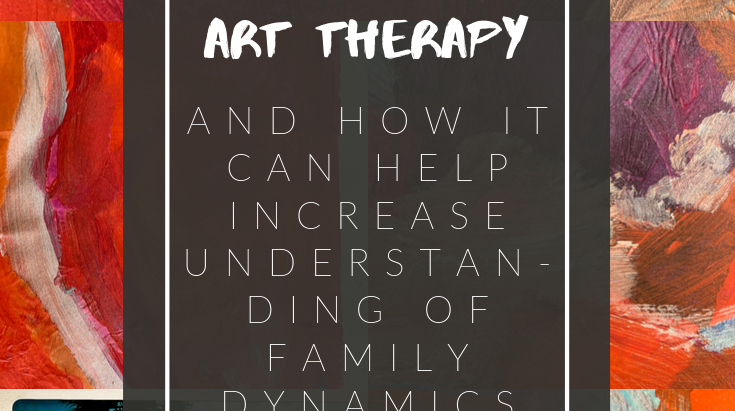 Using Art Therapy to Explore Family Roles & Dynamics