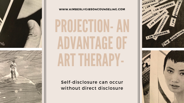 Projection: An advantage of art therapy- self-disclosure can occur without direct disclosure