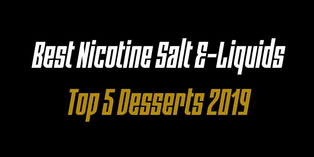 best nicotine salt dessert flavors 2019