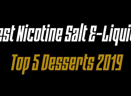 Best Nicotine Salt E-Liquids - Top 5 Desserts 2019