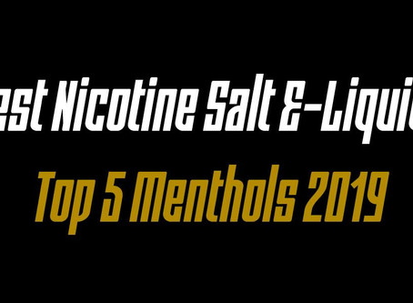 Best Nicotine Salt E-Liquids - Top 5 Menthols 2019