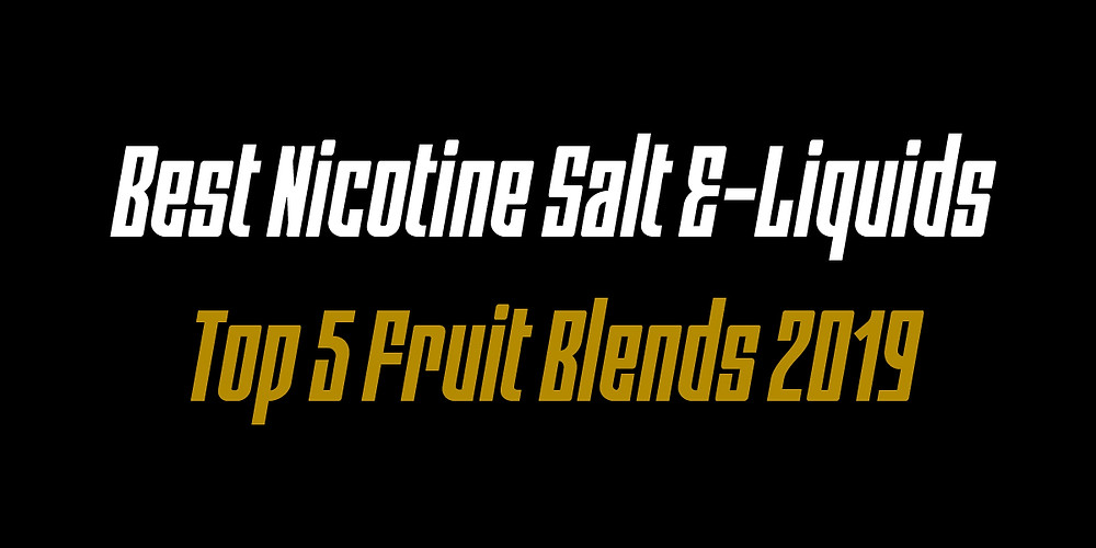 best nicotine salt fruit flavors 2019