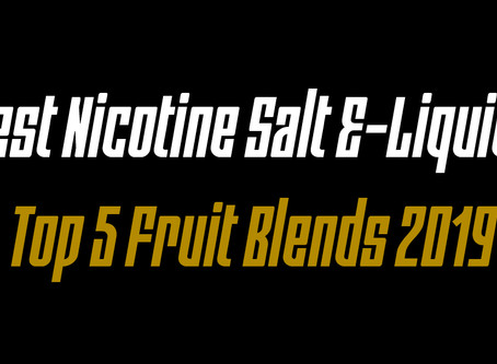 Best Nicotine Salt E-Liquids – Top 5 Fruit Blends 2019