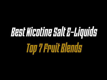 Best Nicotine Salt E-Liquids – Top 7 Fruit Blends