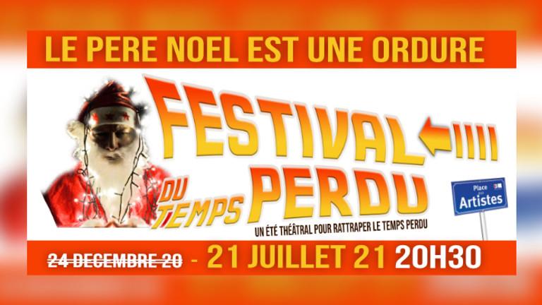Festival du Temps Perdu - NOËL - Le Père Noël est une Ordure - Théâtre (21-07)