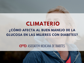 Climaterio ¿Cómo afecta al buen manejo de la glucosa en las mujeres con diabetes?