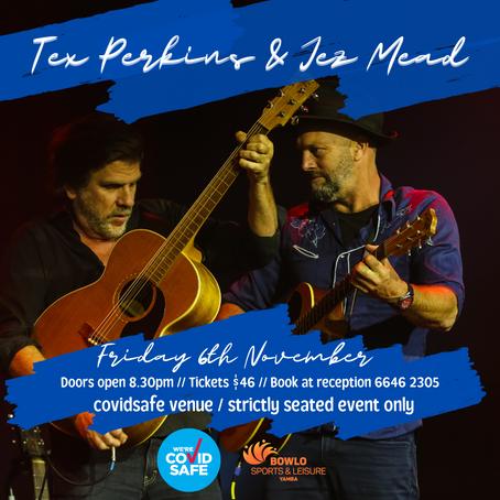 TEX PERKINS & JEZ MEAD - 6th November