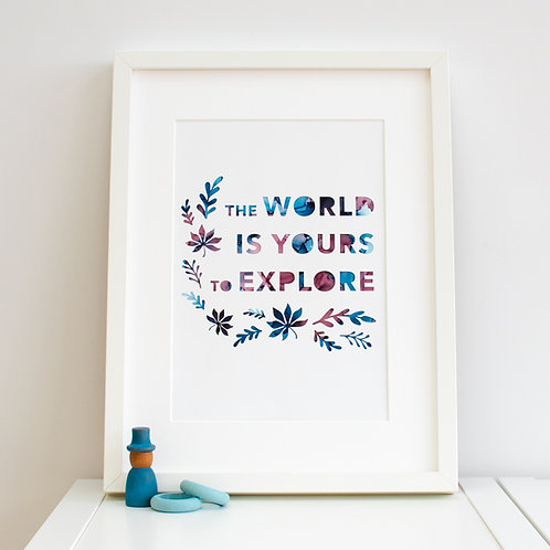 'The World Is Yours To Explore' Print