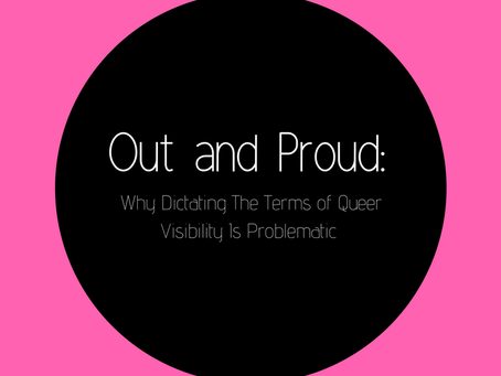 Out and Proud: Why Dictating the Terms of Queer Visibility is Problematic