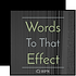 Words To That Effect.png