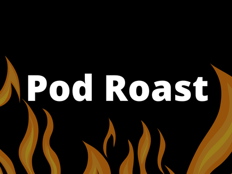 POD ROAST - John Ryan roasts the biggest pods