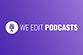 we edit podcasts.png
