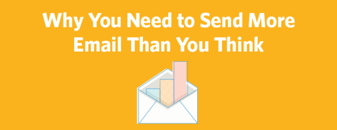 Why You Need to Send More Email Than You Think