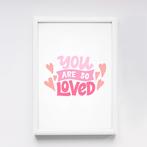 """You are so loved"""
