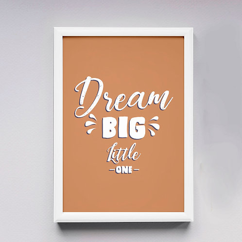 """Dream big little one"""