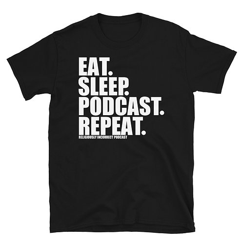 Eat Sleep Podcast Repeat Unisex T-Shirt