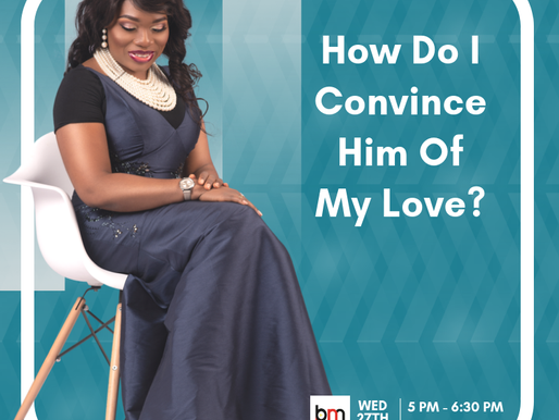 HOW DO I CONVINCE HIM OF MY LOVE?
