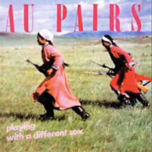 Au Pairs / Playing with a Different Sex
