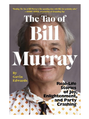 The Tao of Bill Murray: Real-Life Stories of Joy, Enlightenment, and Party Crash