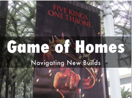 GAME OF HOMES-NAVIGATING NEW BUILDS