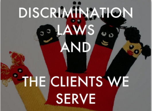 DISCRIMINATION LAWS AND THE CLIENTS WE SERVE