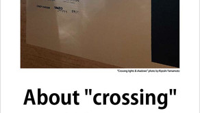 """About """"crossing""""《 交差について 》"""