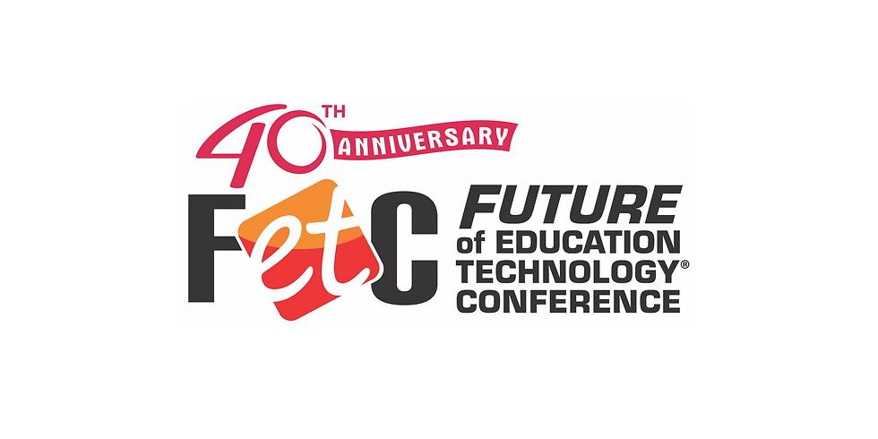 Florida Educational Technology (FETC) Conference: The Future of Education Technology Conference, 40th