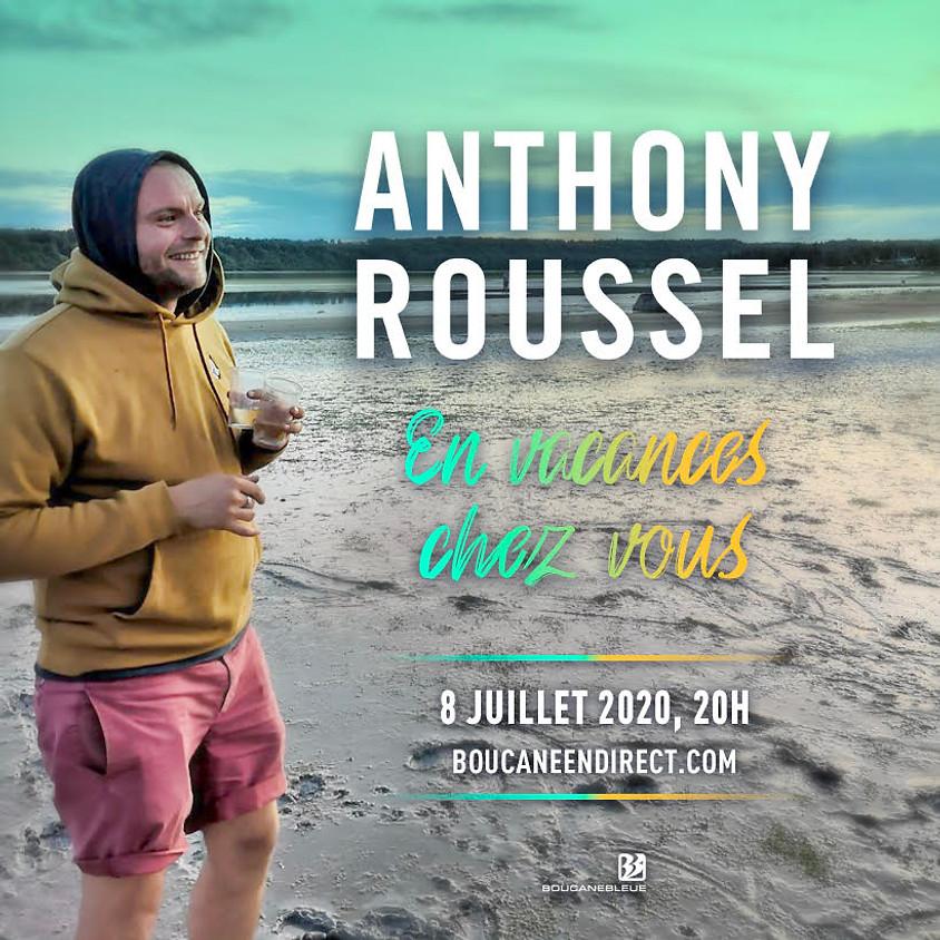 Anthony Roussel, en vacances chez vous...