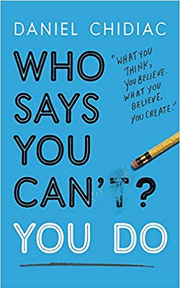 Who Says You Can't? You Do - Daniel Chidiac