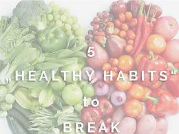 Healthy Habits to Break