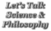 Lets Talk Science & Philosophy.png
