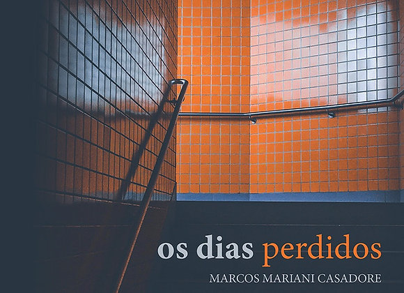 """""""Os dias perdidos"""", Marcos Mariani Casadore (frete grátis)"""