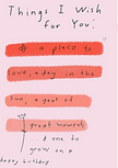 things I wish for you: a place to love a day in the sun a year of great moments and one to grow on cute happy birthday greeting card by Ashley Rice