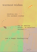 sending you the warmest wishes for an amazing autumn an excellent october and a happy thanksgiving greeting card by Ashley Rice