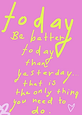 be better today than yesterday that is the only thing you need to do cute inspiring greeting card by Ashley Rice