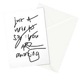 just a note to say you are amazing greeting card by Ashley Rice